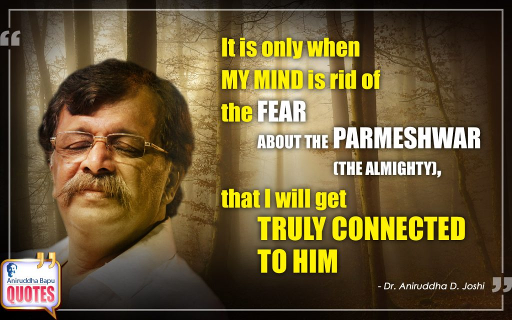 Quote by Dr. Aniruddha Joshi Aniruddha Bapu on Fear, rid, ALMIGHTY, PARMESHWAR, CONNECTED, mind, Aniruddha Bapu quotes in photo large size