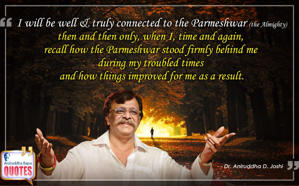 Quote by Dr. Aniruddha Joshi Aniruddha Bapu on Parmeshwar, connected, Parmatma, the Almighty, recall, Life, Dr. Aniruddha Joshi in photo large size
