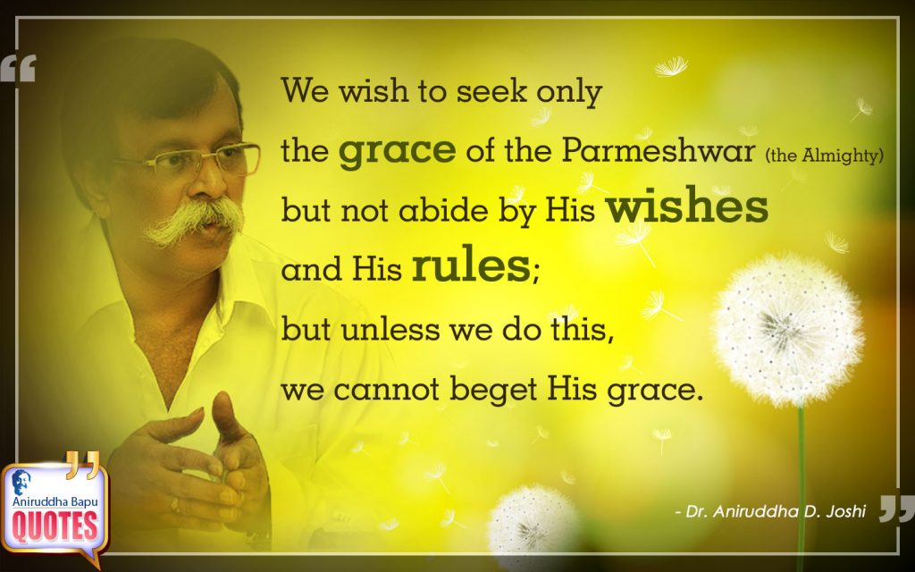 Quote by Dr. Aniruddha Joshi Aniruddha Bapu on grace, abide, rules, Almighty, seek, Life, Parmeshwar in photo large size