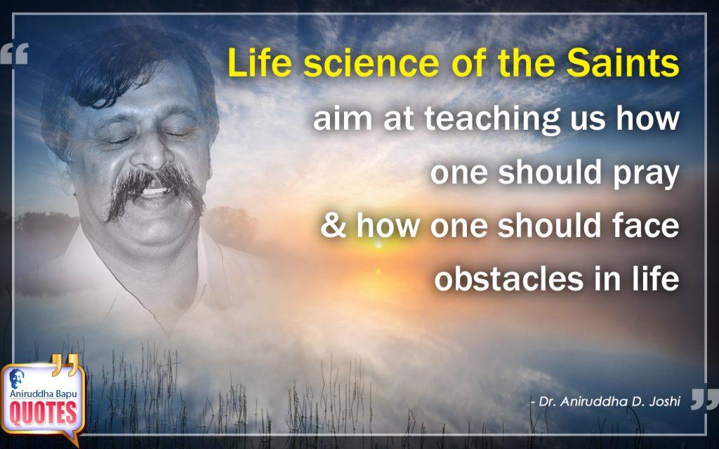 Quote by Dr. Aniruddha Joshi Aniruddha Bapu on Life science, pray, obstacles, Saints, teaching, Life, Aniruddha Bapu in photo large size
