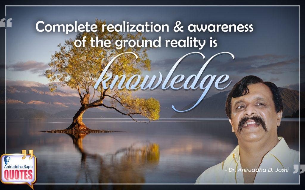 Quote by Dr. Aniruddha Joshi Aniruddha Bapu on knowledge, realization, Learning, reality, awareness, Life, Aniruddha Bapu Quotes in photo large size
