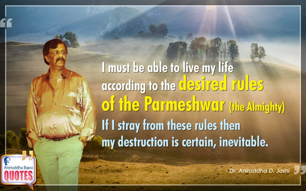 Quote by Dr. Aniruddha Joshi Aniruddha Bapu on desired rules, stray, the Almighty, Parmeshwar, destruction, life, Dr. Aniruddha Joshi in photo large size