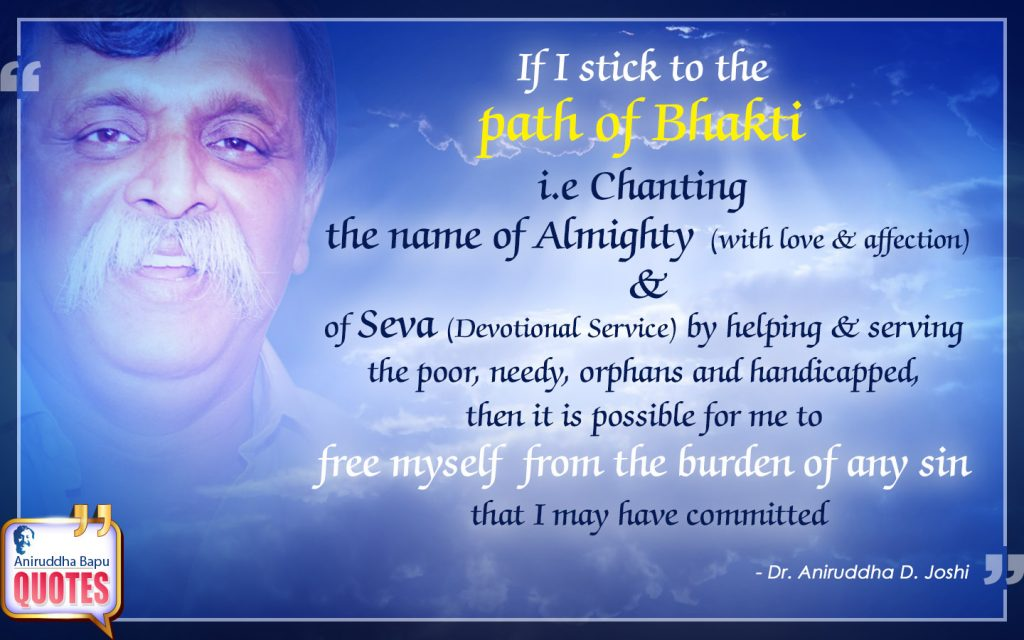Quote by Dr. Aniruddha Joshi Aniruddha Bapu on path of Bhakti, Chanting the name, (Devotional Service), Seva, love & affection, Path, Dr. Aniruddha Bapu in photo large size