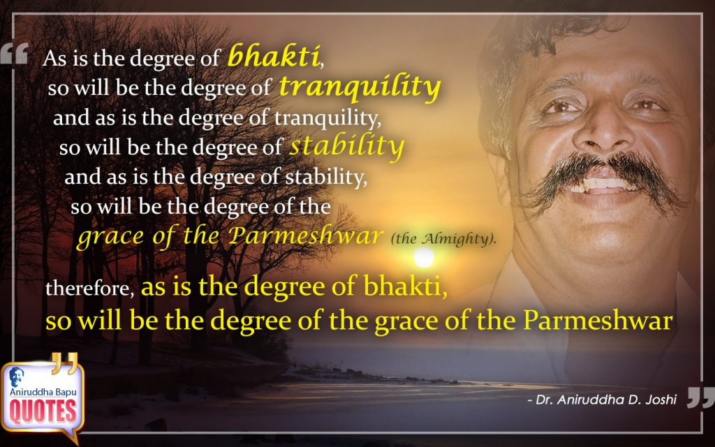 Quote by Dr. Aniruddha Joshi Aniruddha Bapu on bhakti, stability, tranquility, Parmeshwar, grace, Human being, Dr. Aniruddha Joshi in photo large size