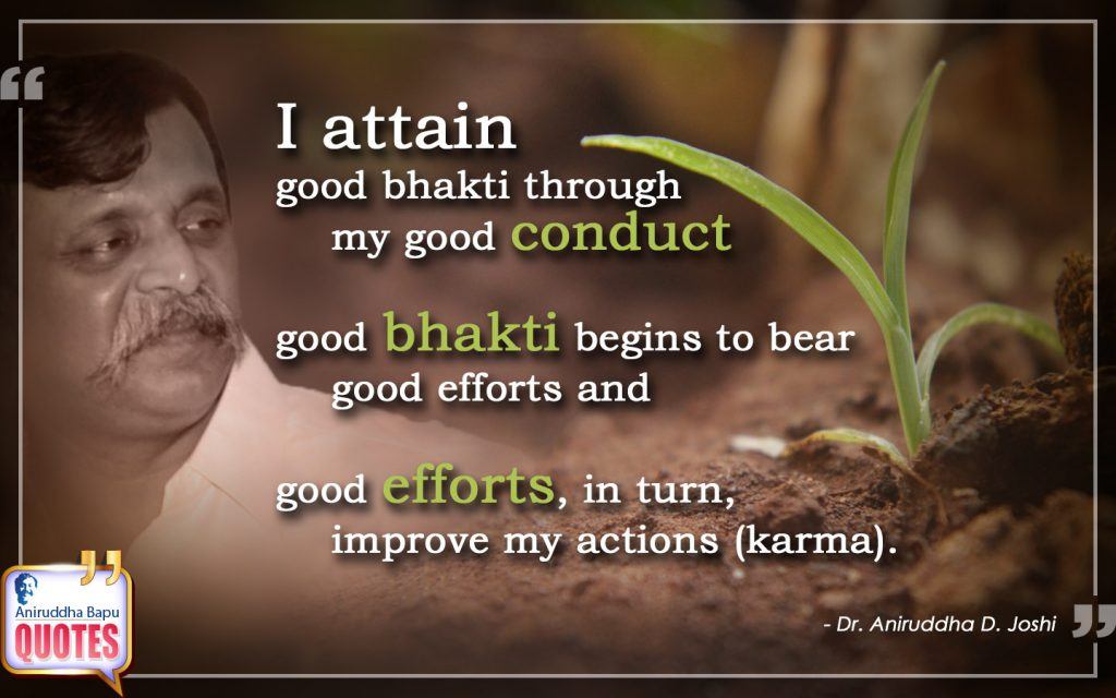 Quote by Dr. Aniruddha Joshi Aniruddha Bapu on good bhakti, attain, good efforts, good conduct, improve, karma, Dr.Aniruddha in photo large size