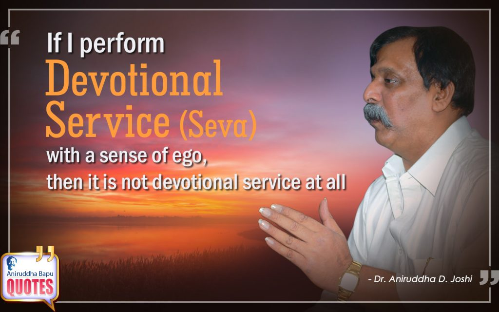 Quote by Dr. Aniruddha Joshi Aniruddha Bapu on Devotional Service, Seva, ego, Service, perform, Devotional, Aniruddha bapu in photo large size