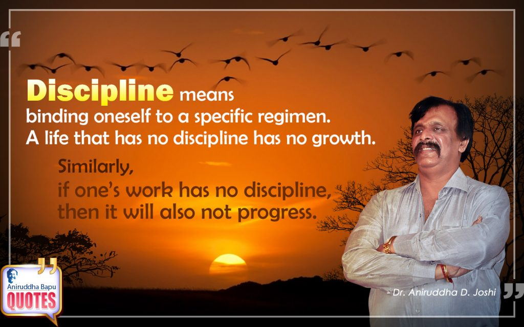 Quote by Dr. Aniruddha Joshi Aniruddha Bapu on Discipline, binding, growth, work, progress, life, Aniruddha Bapu in photo large size