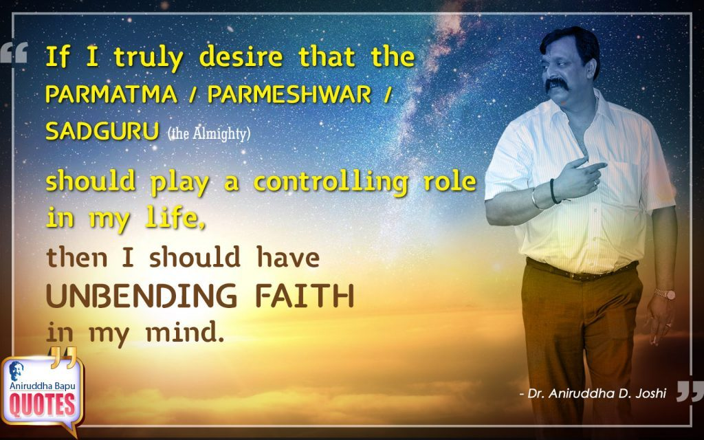 Quote by Dr. Aniruddha Joshi Aniruddha Bapu on Faith, desire, the Almighty, Sadguru, Role, Mind, Aniruddha Bapu in photo large size