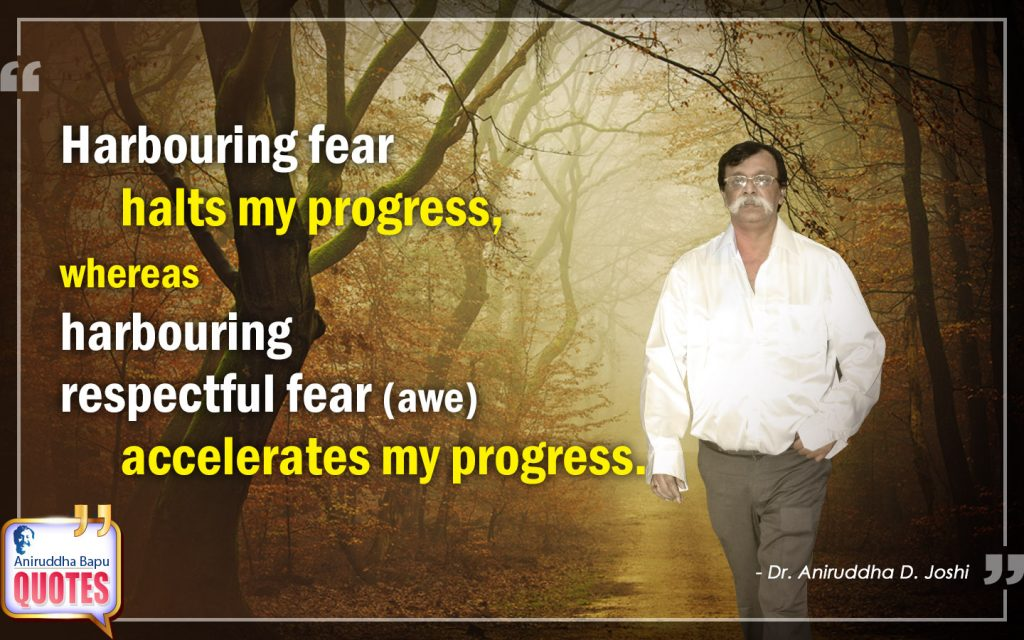 Quote by Dr. Aniruddha Joshi Aniruddha Bapu on my progress, Harbouring fear, progress, respectful fear, accelerates, Mind, Sadguru Bapu in photo large size