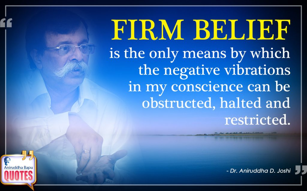 Quote by Dr. Aniruddha Joshi Aniruddha Bapu FIRM BELIEF, obstructed, vibrations, conscience, restricted, FIRM Dr. Aniruddha Joshi in photo large size