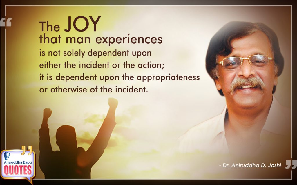 Quote by Dr. Aniruddha Joshi Aniruddha Bapu onjoy, man experiences, dependent, incident, experiences, action, Man, Anirudda Guru in photo large size