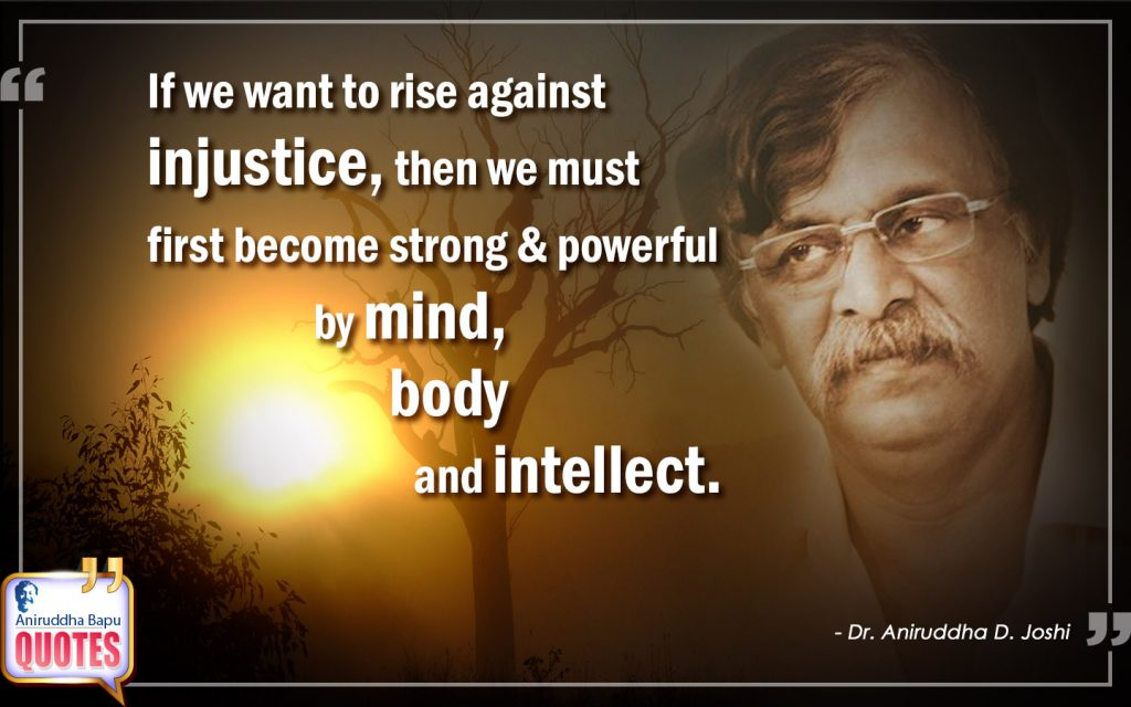 Quote by Dr. Aniruddha Joshi Aniruddha Bapu oninjustice, powerful, mind, strong, rise, body, Sadguru Aniruddha Bapu in photo large size