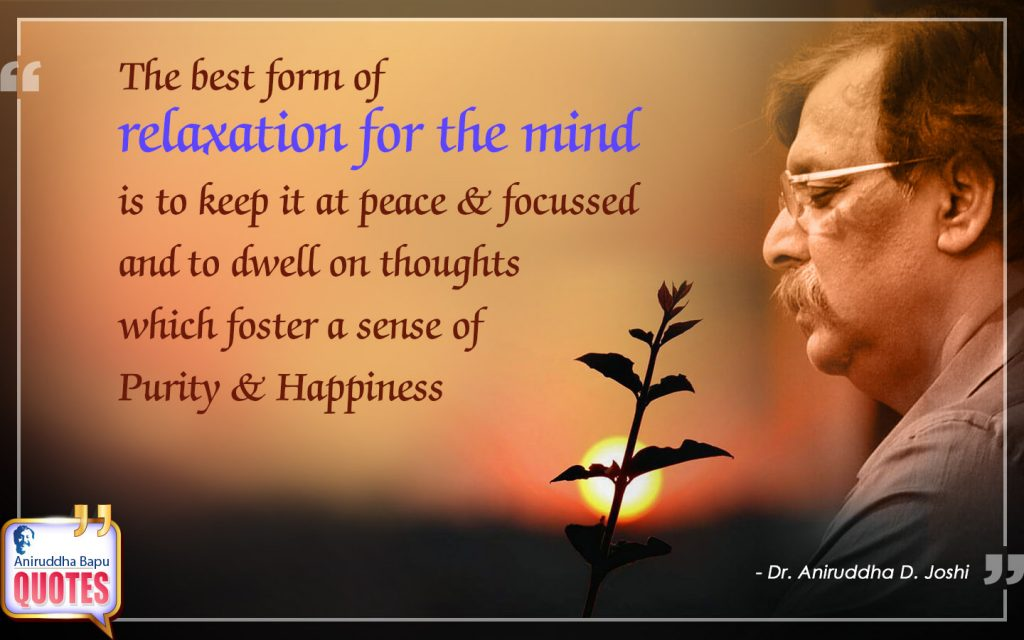 Quote by Dr. Aniruddha Joshi Aniruddha Bapu on Mind, relaxation, Purity & Happiness, peace, thoughts, Life, Aniruddha Bapu Quotes in large size