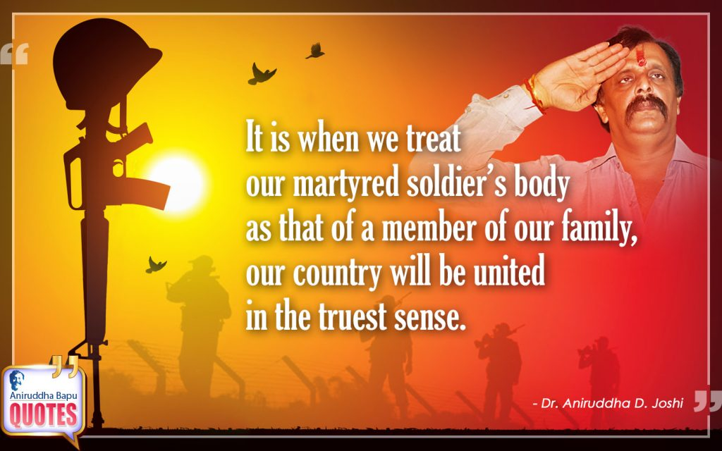 Quote by Dr. Aniruddha Joshi Aniruddha Bapu on soldier, treat, martyred soldier, family, united, country, Aniruddha Bapu quotes in photo large size