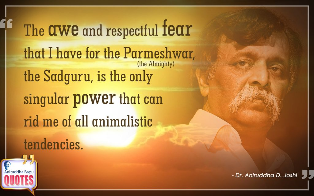Quotes by Dr. Aniruddha Joshi Aniruddha Bapu on fear, animalistic tendencies, Parmeshwar, awe, power, Sadguru, Bapu aniruddha in large size.