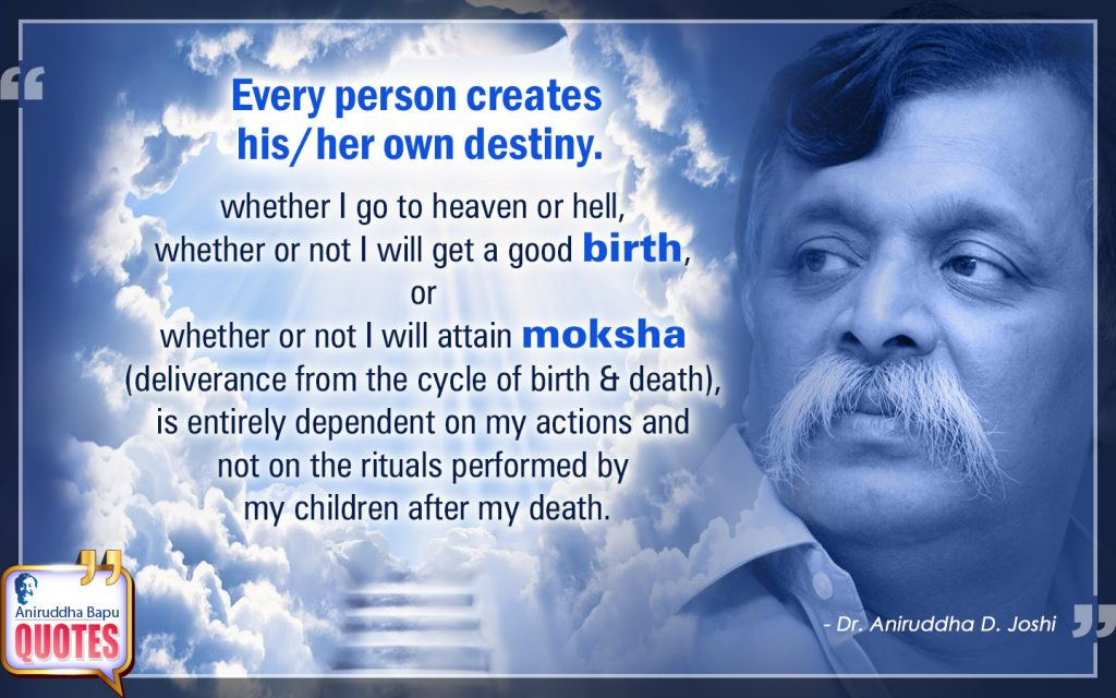 Quote by Dr. Aniruddha Joshi Aniruddha Bapu on destiny, actions, moksha, birth, rituals, performed, person, Dr. Aniruddha Joshi in photo large size