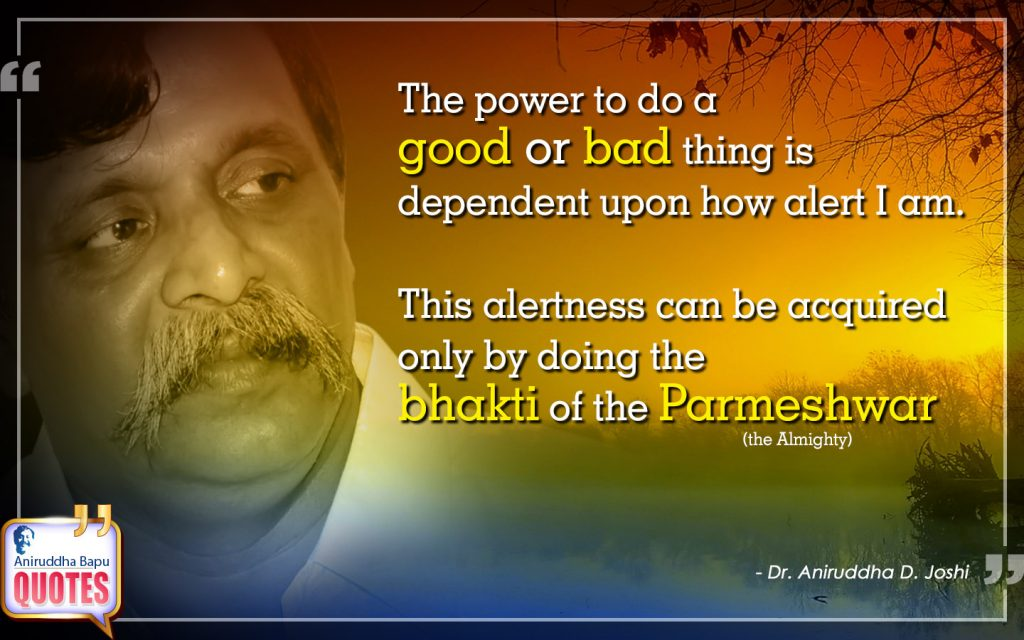Quote by Dr. Aniruddha Joshi Aniruddha Bapu on bhakti, alertness, the Almighty, Parmeshwar, power, Life, Aniruddha Bapu Quotes in photo large size