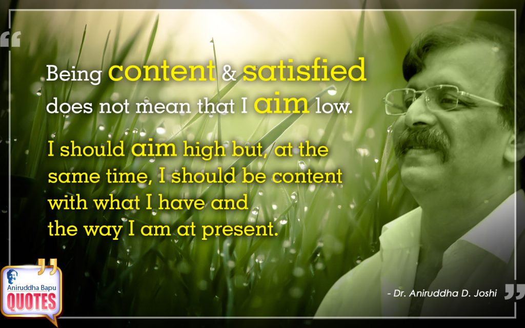 Quote by Dr. Aniruddha Joshi Aniruddha Bapu on aim, content, time, present, satisfied, way, Aniruddha in photo large size