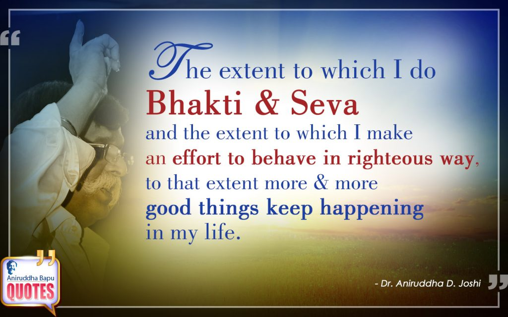 Quote by Dr. Aniruddha Joshi Aniruddha Bapu on Bhakti & Seva, behave, make an effort, righteous way, good things, happening, life, Bapu Aniruddha in photo large size