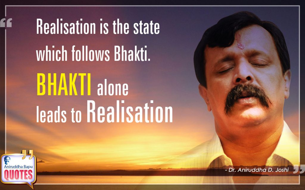 Quote by Dr. Aniruddha Joshi Aniruddha Bapu on Realisation, follows, BHAKTI, Guru, leads, Man, Sadguru Aniruddha Bapu in photo large size