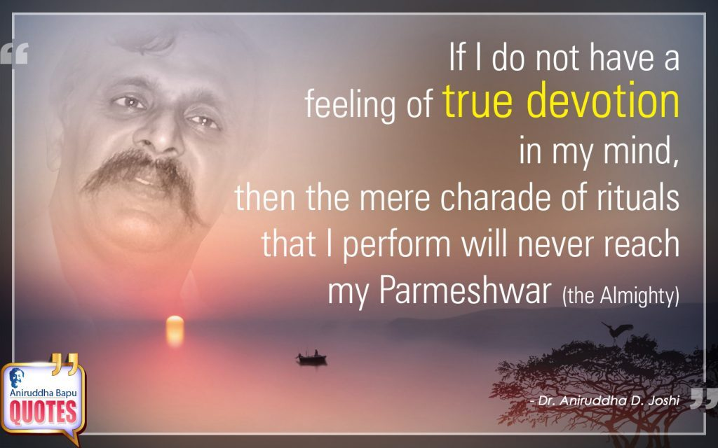 Quote by Dr. Aniruddha Joshi Aniruddha Bapu on devotion, feeling,Sadguru,	Parmatma, rituals, Mind, Dr. Aniruddha Joshi in photo large size