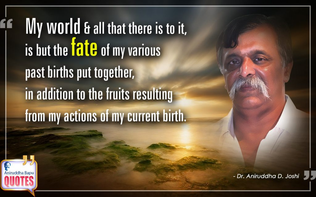 Quote by Dr. Aniruddha Joshi Aniruddha Bapu on Fate, past births, My world, current birth, my actions, together, Aniruddha Bapu in photo large size