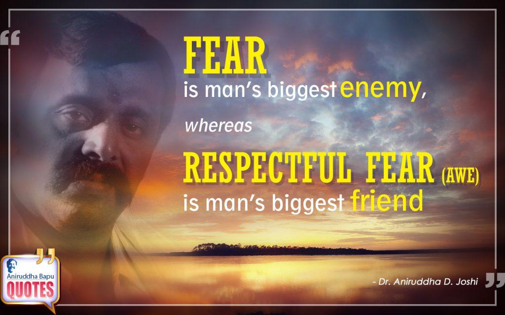 Quote by Dr. Aniruddha Joshi Aniruddha Bapu on FEAR, enemy, friend, RESPECTFUL FEAR, biggest, Man Heart, Mind, Aniruddha bapu in photo large size
