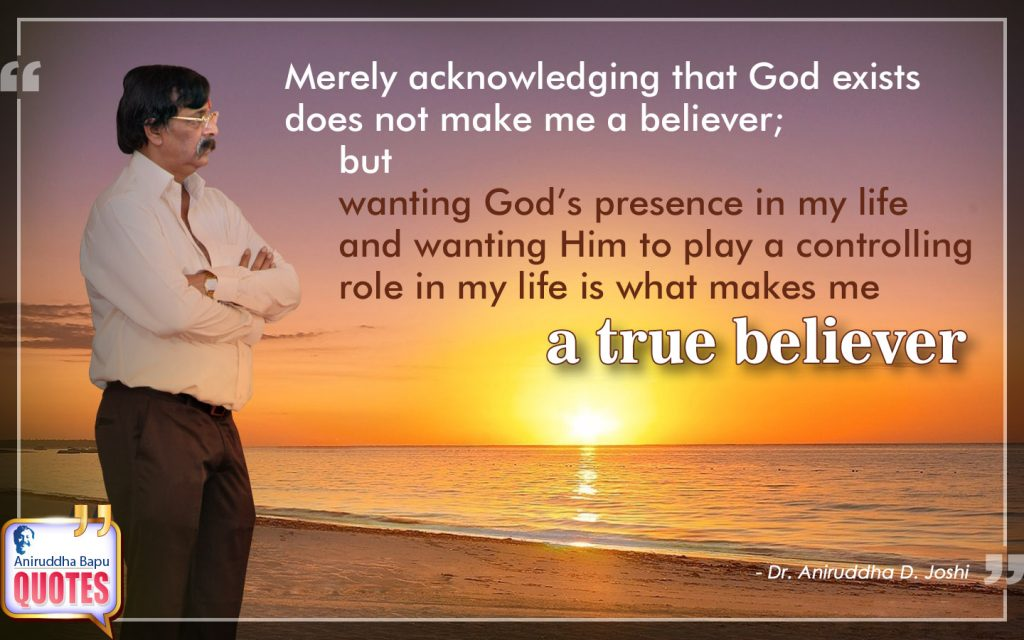 Quote by Dr. Aniruddha Joshi Aniruddha Bapu on true believer, makes, God, believer, play, control, life, Aniruddha Bapu in photo large size