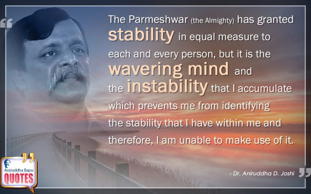 Quote by Dr. Aniruddha Joshi Aniruddha Bapu on stability, wavering mind, the Almighty, Parmeshwar, instability, Mind, person, Aniruddha Bapu Quotes in photo large size