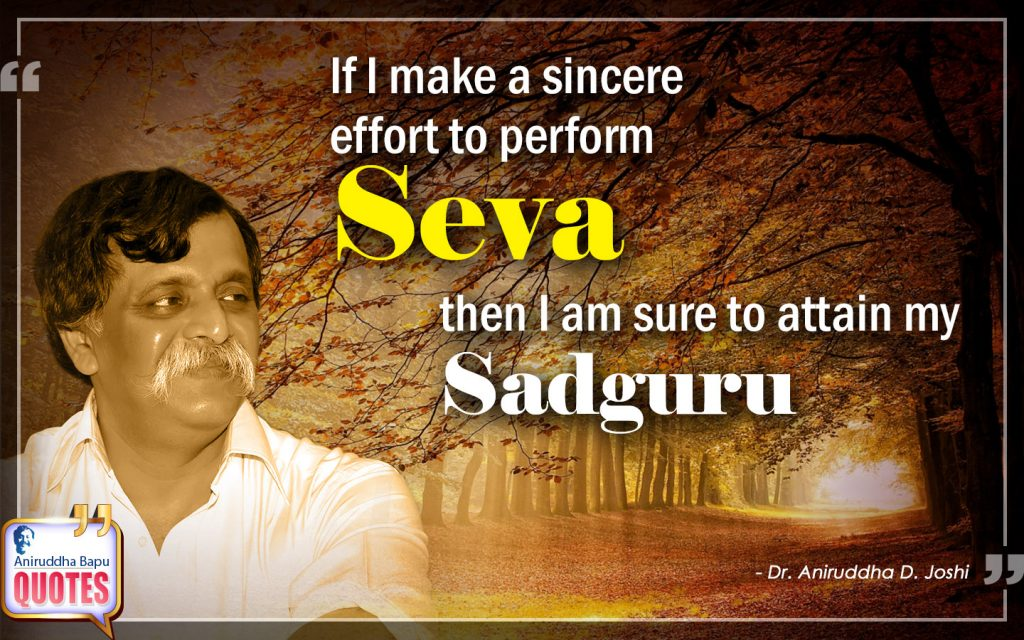 Quote by Dr. Aniruddha Joshi Aniruddha Bapu on Seva, perform, Sadguru, effort, attain, Person, Dr. Aniruddha Joshi in photo large size