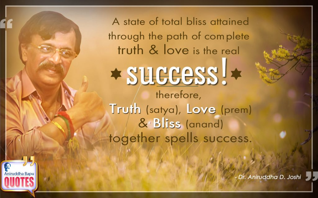 Quote by Dr. Aniruddha Joshi Aniruddha Bapu on success, path of truth, bliss, anand, love, Life, mind, Dr. Aniruddha Joshi in photo large size