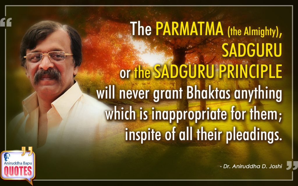 Quote by Dr. Aniruddha Joshi Aniruddha Bapu on SADGURU PRINCIPLE, grant, SADGURU, Bhaktas, pleadings, Life, Dr. Aniruddha Joshi in photo large size