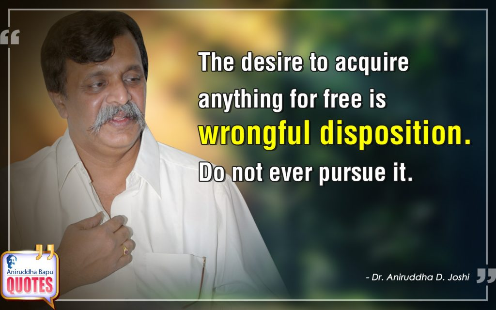 wrongful disposition, acquire, disposition, Guru, pursue, Life, Dr. Aniruddha Bapu